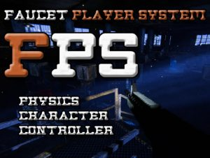 Faucet Player System – Physics Character Controller and Game Systems